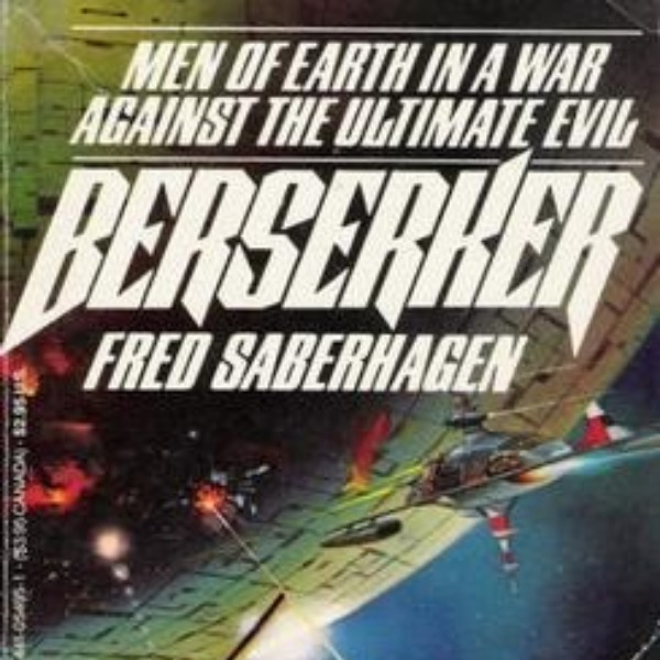 Science Fiction And The Berserker. Thanks Saberhagen!